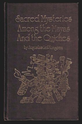 SACRED MYSTERIES AMONG THE MAYAS AND THE QUICHES, 11,500 Years Ago. Their Relation to the Sacred...