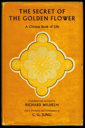 THE SECRET OF THE GOLDEN FLOWER. A Chinese Book of Life. Translated and Explained by Richard...