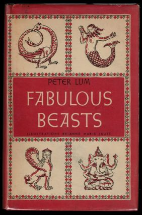 FABULOUS BEASTS. With Illustrations by Anne Marie Jauss. Peter LUM