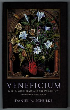 VENEFICIUM: Magic, Witchcraft and the Poison Path. Second and Revised Edition. Daniel A. SCHULKE.