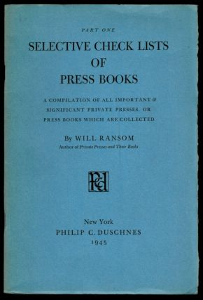 SELECTIVE CHECK LISTS OF PRIVATE PRESS BOOKS. Twelve Parts in Nine Volumes. Will RANSOM