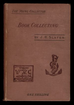 BOOK COLLECTING. A Guide For Amateurs. J. H. SLATER
