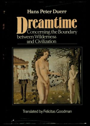 DREAMTIME. Concerning the Boundary between Wilderness and Civilization. translated by Felicitas Goodman.