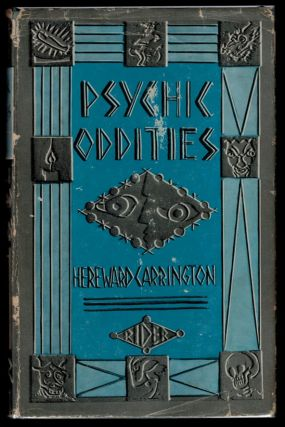 PSYCHIC ODDITIES. Fantastic and Bizarre Events in the Life of a Psychical Researcher. Hereward...