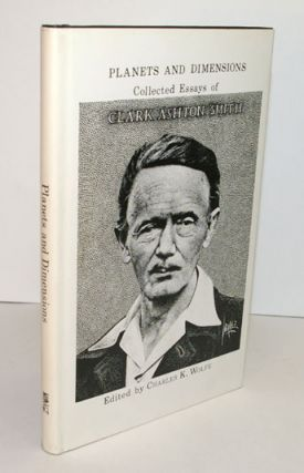 PLANETS AND DIMENSIONS. Collected Essays of Clark Ashton Smith. Edited by Charles K. Wolfe. Clark...