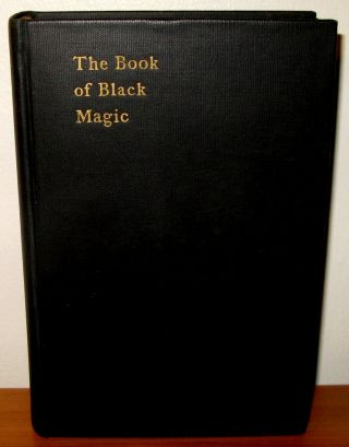 THE BOOK OF BLACK MAGIC AND OF PACTS. Including the Rites and Mysteries of Goetic Theurgy, Sorcery, and Infernal Necromancy. Prepared for Publication Under the Editorship of Dr. L.W. de Laurence. Text and Illustrations of the London Edition of 1898 Faithfully Reproduced.