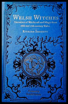 WELSH WITCHES: Narratives of Witchcraft and Magic from 16th- and 17th-century Wales. Richard SUGGETT.