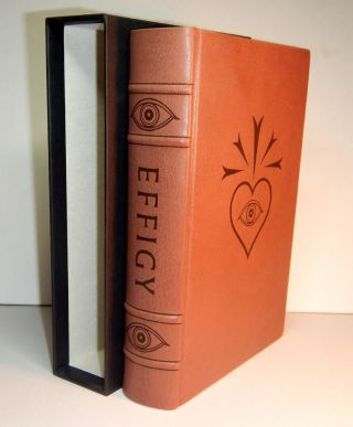 EFFIGY: Of Graven Image and Holy Idol. Illustrated by Raven Ebner. Special Edition, Bound in Full...