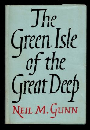 THE GREEN ISLE OF THE GREEN DEEP. Neil M. GUNN