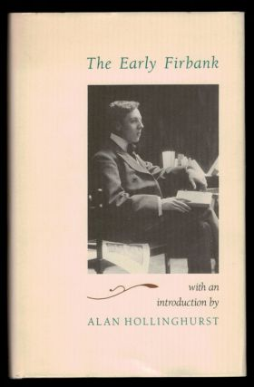 THE EARLY FIRBANK.; Edited by Steven Moore with an introduction by Alan Hollinghurst. Ronald FIRBANK