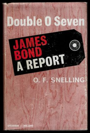 DOUBLE 0 SEVEN JAMES BOND: A Report. Ian SNELLING FLEMING, O. F