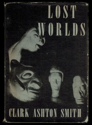 LOST WORLDS. Clark Ashton SMITH