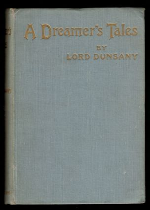 A DREAMER'S TALES. Lord. SIME DUNSANY, Sidney