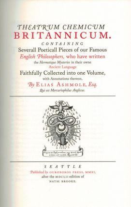 THEATRUM CHEMICUM BRITANNICUM. Containing Severall Poeticall Pieces of our Famous English Philosophers, who have Written the Hermetique Mysteries in their Owne Ancient Language. Faithfully Collected into one Volume, with Annotations Thereon.