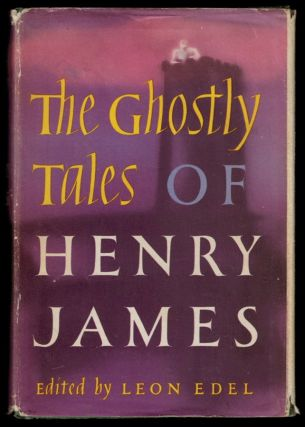 THE GHOSTLY TALES OF HENRY JAMES. Edited, With an Introduction, by Leon Edel. Henry JAMES