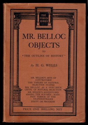 "MR. BELLOC OBJECTS TO ""THE OUTLINE OF HISTORY"" H. G. WELLS, Herbert George"