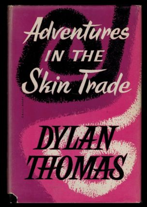 ADVENTURES IN THE SKIN TRADE. Dylan THOMAS