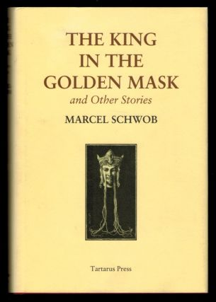 THE KING IN THE GOLDEN MASK And Other Stories. Translated by Iain White. Marcel SCHWOB