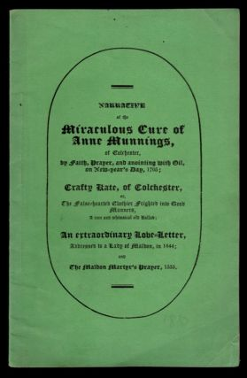 NARRATIVE OF THE MIRACULOUS CURE OF ANNE MUNNINGS: of Colchester, by Faith, Prayer, and Anointing...