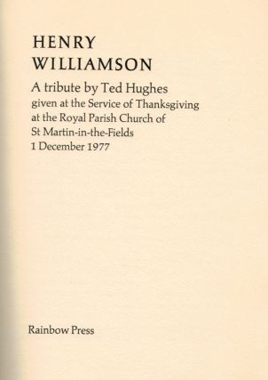 HENRY WILLIAMSON. A Tribute by Ted Hughes, given at the Service of Thanksgiving at the Royal Parish Church of St Martin-in-the-Fields, 1 December 1977.