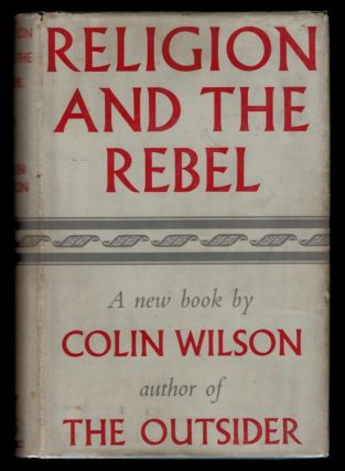 RELIGION AND THE REBEL. Colin WILSON