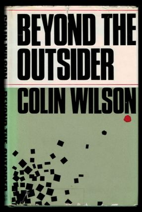 BEYOND THE OUTSIDER. The Philosophy of the Future. Colin WILSON