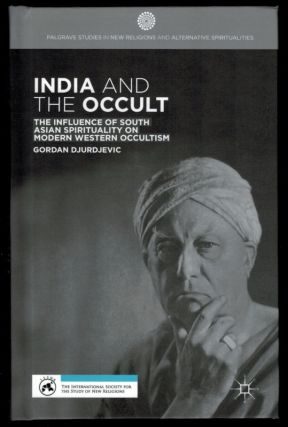 INDIA AND THE OCCULT. The Influence on South Asian Spirituality on Modern Western occultism....