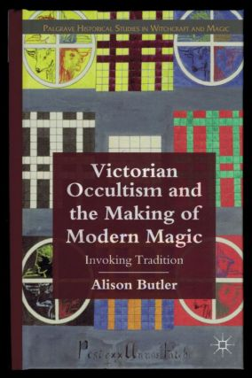 VICTORIAN OCCULTISM AND THE MAKING OF MODERN MAGIC. Alison BUTLER