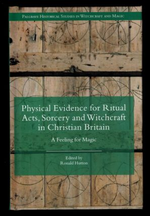 PHYSICAL EVIDENCE FOR RITUAL ACTS, SORCERY AND WITCHCRAFT IN CHRISTIAN BRITAIN. A Feeling For...