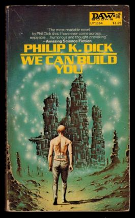 WE CAN BUILD YOU. Philip K. DICK