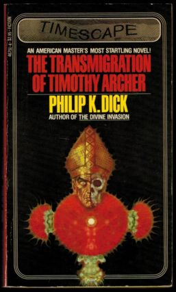 THE TRANSMIGRATION OF TIMOTHY ARCHER. Philip K. DICK
