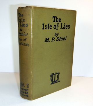 THE ISLE OF LIES. M. P. SHIEL, Matthew Phipps
