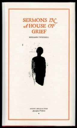 SERMONS IN A HOUSE OF GRIEF. Benjamin TWEDDELL