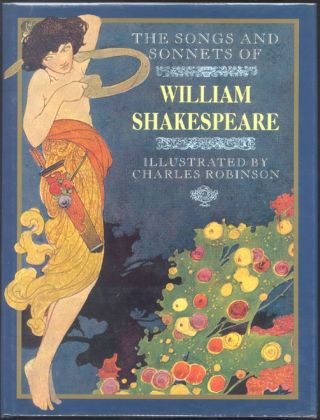 THE SONGS AND SONNETS OF WILLIAM SHAKESPEARE. Illustrated by Charles Robinson. Charles ROBINSON,...