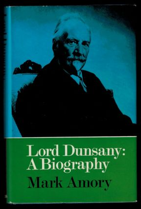 LORD DUNSANY: A BIOGRAPHY. Lord DUNSANY, Mark AMORY