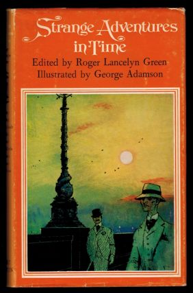 STRANGE ADVENTURES IN TIME. Chosen and Edited by Roger Lancelyn Green. With Colour Frontispiece...