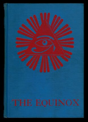 THE EQUINOX. The Official Organ of the A:. A:.. The Review of Scientific Illuminism. Vol 3, No 1...
