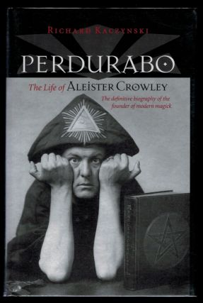 PERDURABO. The Life of Aleister Crowley. Revised and Expanded Edition. By Richard Kaczynski....