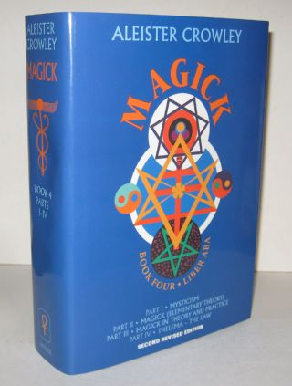 MAGICK. LIBER ABA. Book Four, Parts I-IV. Second Revised Edition. Edited, annotated and...