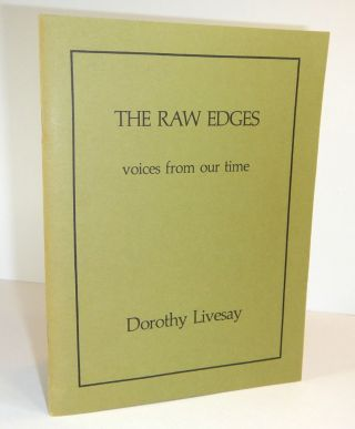 THE RAW EDGES. Voices from our Time. Dorothy LIVESAY
