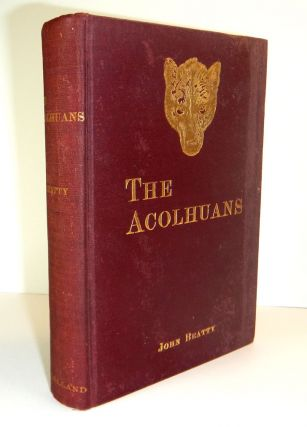 THE ACOLHUANS. A Narrative of Sojourn and Adventure Among the Mound Builders of The Ohio Valley....