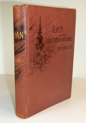 ILIAN; Or, The Curse of the Old South Church of Boston. A Psychological Tale of the Late Civil...