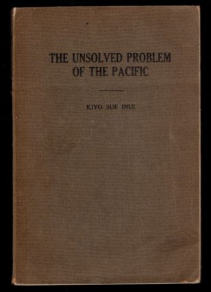 THE UNSOLVED PROBLEM OF THE PACIFIC. A Survey of International Contacts, Especially in Frontier...