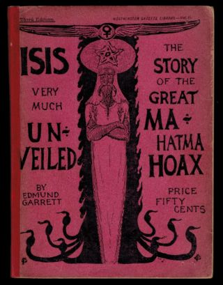 ISIS VERY MUCH UNVEILED. The Story of the Great Mahatma Hoax. Told From Sources Mainly...