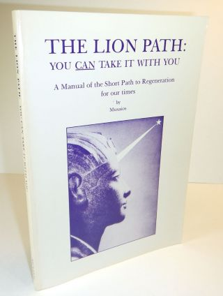 THE LION PATH: You Can Take It With You. A Manual of the Short Path to Regeneration for our...