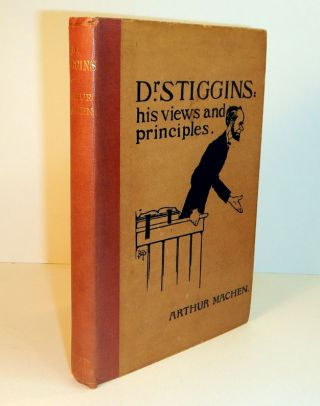 DR. STIGGINS: his Views and Principles. A Series of Interviews. Arthur MACHEN