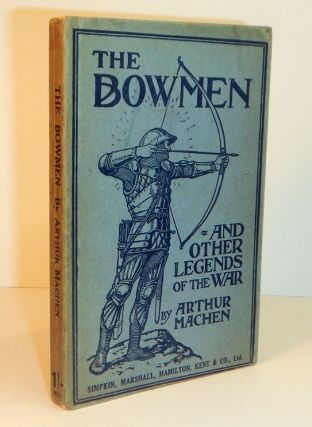 THE BOWMEN And Other Legends of the War [at head of title page: The Angels of Mons]. With an...