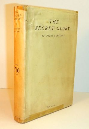 THE SECRET GLORY. Arthur 19. MACHEN