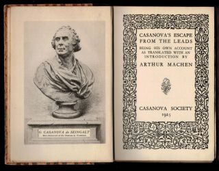 CASANOVA'S ESCAPE FROM THE LEADS Being His Own Account As Translated With An Introduction by Arthur Machen.