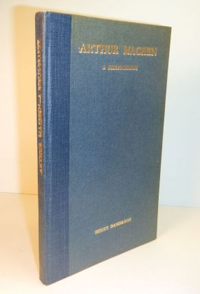 ARTHUR MACHEN. A Bibliography By Henry Danielson. With Notes, Biographical and Critical, by...